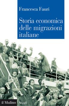 """Francesca Fauri, """"Storia economica delle migrazioni italiane"""", Bologna, Il Mulino, 2015, 233 pp."""