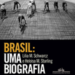 """Lilia Moritz Schwarcz, Heloisa Murgel Starling, """"Brasil: Uma Biografia"""", São Paulo, Companhia das Letras, 2015"""