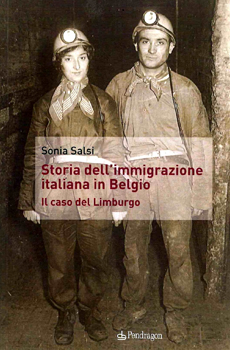 """Sonia Salsi, """"Storia dell'emigrazione italiana in Belgio. Il caso del Limburgo"""", Bologna, Pendragon, 2013, 174 pp."""