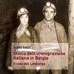 """Sonia Salsi, """"Storia dell'emigrazione italiana in Belgio. Il caso del Limburgo"""", Bologna, Pendragon, 2013"""