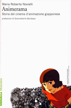 """Maria Roberta Novielli, """"Animerama. Storia del cinema d'animazione giapponese"""", Venezia, Marsilio, 2015, 287 pp."""