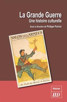 """Philippe Poirrier (sous la direction de), """"La Grande Guerre. Une histoire culturelle"""", Dijon, Éditions universitaires de Dijon, 2015, 300 pp."""