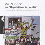 """John Foot, """"La """"Repubblica dei matti"""". Franco Basaglia e la psichiatria radicale in Italia, 1961-1978"""", Milano, Feltrinelli, 2014"""