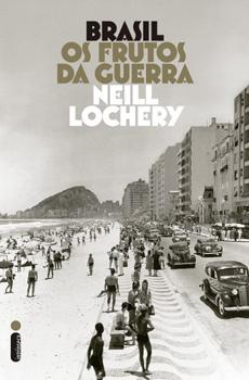 """Neill Lochery, """"Brasil: os frutos da guerra"""", Rio de Janeiro, Intrínseca, 2015, 368 pp."""