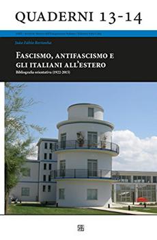 """João Fabio Bertonha, """"Fascismo, antifascismo e gli italiani all'estero. Bibliografia orientativa (1922-2015)"""", Viterbo, Edizioni Sette Città, 2016, 234 pp."""