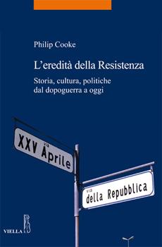 """Philip Cooke, """"L'eredità della Resistenza. Storia, cultura, politiche dal dopoguerra a oggi"""", Roma, Viella, 2015, 382 pp."""