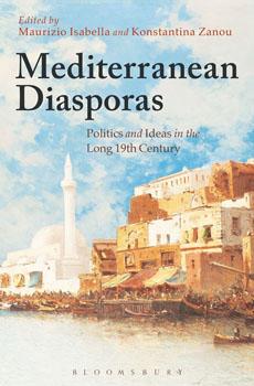 "Maurizio Isabella, Konstantina Zanou (edited by), ""Mediterranean Diasporas. Politics and Ideas in the Long 19th Century"", London-New Delhi-New York-Sydney, Bloomsbury, 2016, 217 pp."