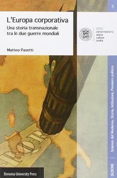 """Matteo Pasetti, """"L'Europa corporativa. Una storia transnazionale tra le due guerre mondiali"""", Bologna, Bononia University Press, 2016, 336 pp."""