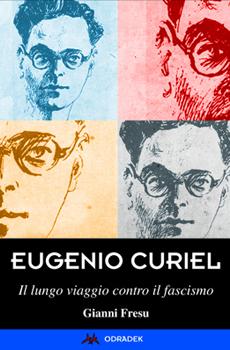 """Gianni Fresu, """"Eugenio Curiel. Il lungo viaggio contro il fascismo"""", Roma, Odradek, 2013, 301 pp."""
