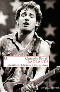 """Alessandro Portelli, """"Badlands. Springsteen e l'America: il lavoro e i sogni"""", Roma, Donzelli, 2015, 218 pp."""