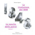 Renato AGAZZI, <em>La rivoluzione del 1848</em>, vol. 1, <em>La nascita della patria</em>, Udine, Gaspari, 2015, 191 pp.
