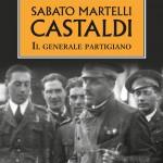 Edoardo GRASSIA, Sabato Martelli Castaldi. Il generale partigiano, Milano, Mursia, 2016, 338 pp.