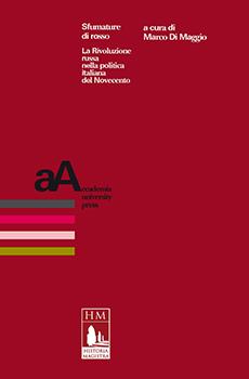 """Marco Di Maggio (a cura di), """"Sfumature di rosso. La Rivoluzione russa nella politica italiana del Novecento"""", Torino, Accademia University Press, 2017, 328 pp."""