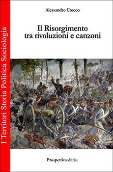 """Alessandro Crocco, """"Il Risorgimento tra rivoluzioni e canzoni"""", Civitavecchia, Prospettivaeditrice, 2016, 137 pp."""