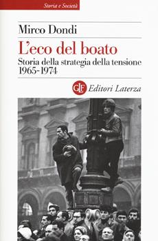 """Mirco Dondi, """"L'eco del boato. Storia della strategia della tensione 1965-1974"""", Roma-Bari, Laterza, 2015, 445 pp."""