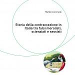 Matteo LOCONSOLE, Storia della contraccezione in Italia tra falsi moralisti, scienziati e sessisti, Bologna, Pendragon, 2017, 153 pp.