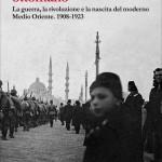 """Sean McMeekin, """"Il crollo dell'Impero ottomano. La guerra, la rivoluzione e la nascita del Medio Oriente 1908-1923"""", Torino, Einaudi, 2017"""