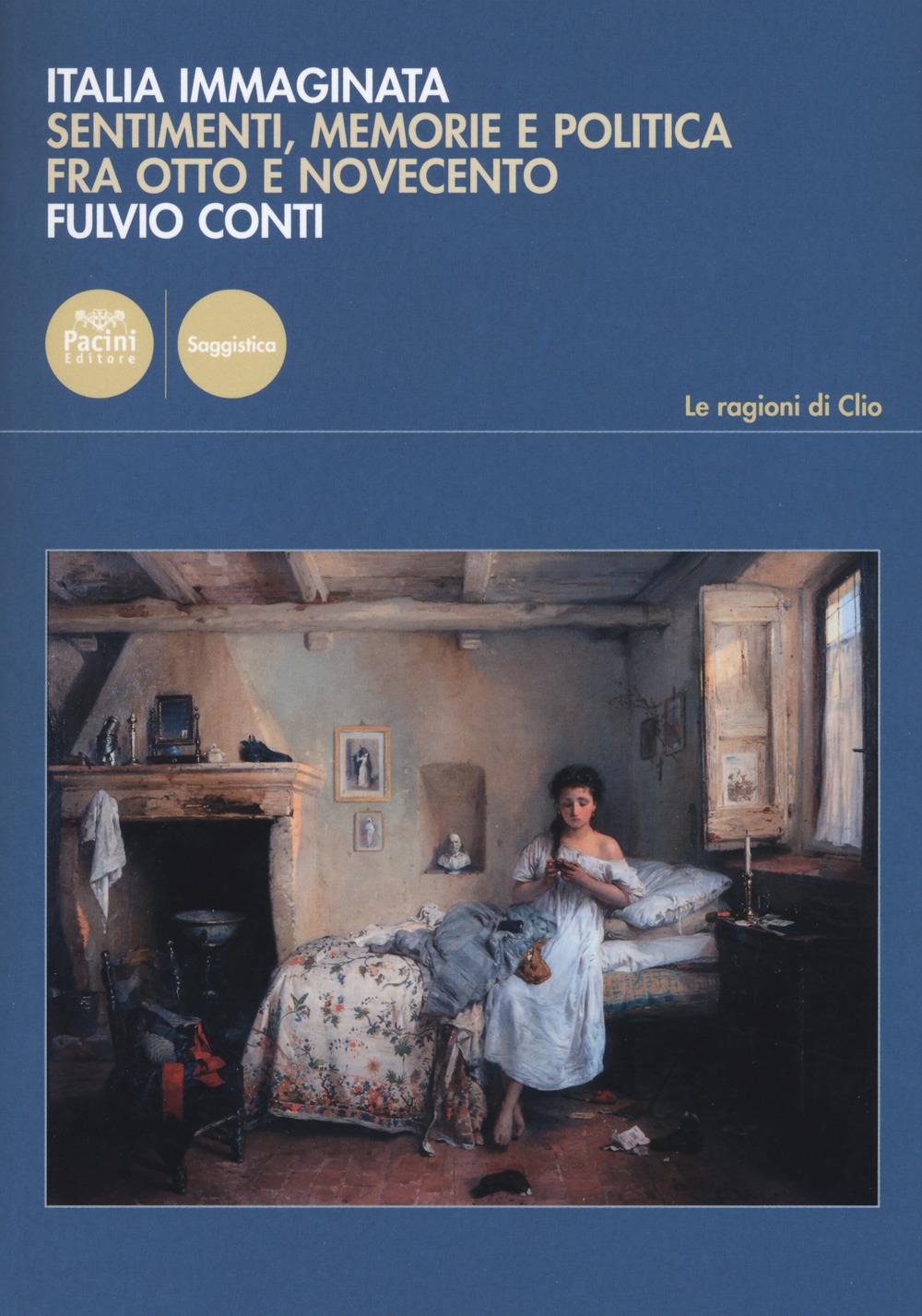 Fulvio CONTI, Italia immaginata. Sentimenti, memorie e politica fra Otto e Novecento, Pisa, Pacini Editore, 2017