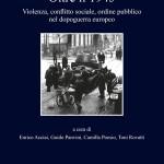Enrico ACCIAI, Guido PANVINI, Camilla POESIO, Toni ROVATTI, (a cura di), Oltre il 1945. Violenza, conflitto sociale, ordine pubblico nel dopoguerra europeo, Roma, Viella, 2017, 228 pp.