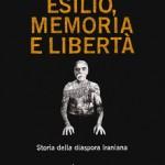 Andrea DURANTI, Esilio, memoria e libertà. Storia della diaspora iraniana, Viterbo, Stampa Alternativa/Banda Aperta, 2017, 427 pp.