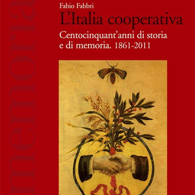 Fabio Fabbri, L'Italia cooperativa. Centocinquant'anni di storia e di memoria. 1861-2011, Roma, Ediesse, 2011