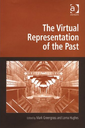"Mark Greengrass, Lorna Hughes (ed. by), ""The Virtual Representation of the Past"", Farnham, Ashgate Publishing, 2008, 226 pp."