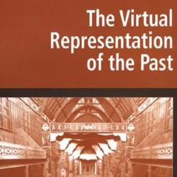 Mark Greengrass, Lorna Hughes (ed. by), The Virtual Representation of the Past, Farnham, Ashgate Publishing, 2008