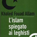 "Khaled Fouad Allam, ""L'Islam spiegato ai leghisti"", Milano, Piemme, 2011"