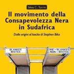 Silvia C. Turrin, Il movimento della Consapevolezza Nera in Sudafrica, dalle origini al lascito di Stephen Biko, Genova, Erga edizioni, 2011