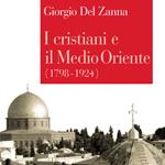 Giorgio Del Zanna, I cristiani e il Medio Oriente (1798-1924), Bologna, Il Mulino, 2011
