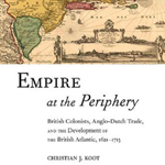 Christian J. Koot, Empire at the Periphery. British Colonists, Anglo-Dutch Trade, and the Development of the British Atlantic, 1621-1713, New-York-London, New York University Press, 2012