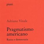 Adriano Vinale, Pragmatismo americano. Razza e democrazia, Napoli, Cronopio, 2012
