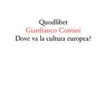 Gianfranco Contini, Dove va la cultura europea?, Macerata, Quodlibet, 2012