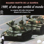 """Ricardo Martín de la Guardia, """"1989, el año que cambió el mundo. Los orígenes del orden internacional después de la Guerra Fría"""", Madrid, Akal, 2012"""