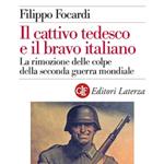 """Filippo Focardi, """"Il cattivo tedesco e il bravo italiano. La rimozione delle colpe della seconda guerra mondiale"""", Roma-Bari, Laterza, 2013"""