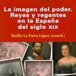 """Emilio La Parra López (coord.), """"Imagen del poder. Reyes y regentes en la España del siglo XIX"""", Madrid, Síntesis, 2011"""