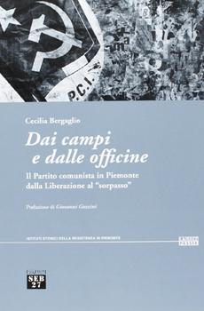 """Cecilia Bergaglio, """"Dai campi e dalle officine. Il Partito comunista in Piemonte dalla Liberazione al """"sorpasso"""""""", Torino, Edizioni SEB27, 2013, 203 pp."""