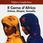 """Matteo Guglielmo, """"Il Corno d'Africa. Eritrea, Etiopia, Somalia"""", Bologna, Il Mulino, 2013"""