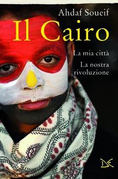 """Ahdaf Soueif, """"Il Cairo, la mia città, la nostra rivoluzione"""", Roma, Donzelli Editore, 2013, 258 pp."""