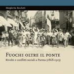 """Margherita Becchetti, """"Fuochi oltre il ponte. Rivolte e conflitti sociali a Parma"""", Roma, DeriveApprodi, 2013"""