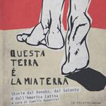 """Camillo Robertini (a cura di), """"Questa terra è la mia terra. Storie del Veneto, del Salento e dell'America Latina"""", Venezia, La Toletta edizioni, 2013"""