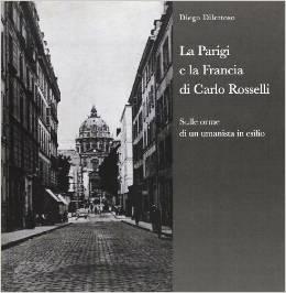 """Diego Dilettoso, """"La Parigi e la Francia di Carlo Rosselli. Sulle orme di un umanista in esilio"""", Milano, Biblion, 2013"""