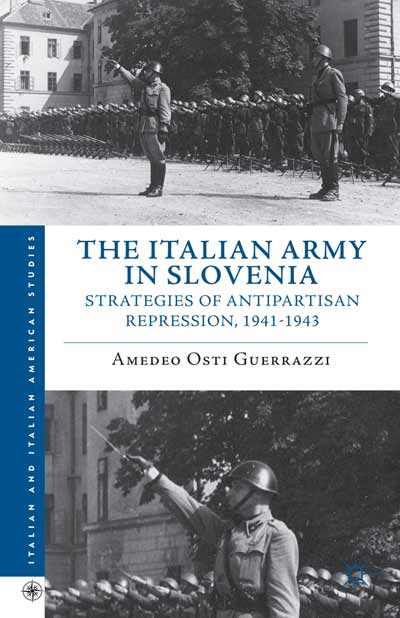 "Amedeo Osti Guerrazzi, ""The Italian Army in Slovenia. Strategies of antipartisan Repression, 1941-1943"", New York, Palgrave Macmillan, 2013"