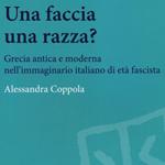 """Alessandra Coppola, """"Una faccia una razza? Grecia antica e moderna nell'immaginario italiano di età fascista"""", Roma, Carocci, 2013"""