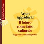 """Arjun Appadurai, """"Il futuro come fatto culturale. Saggi sulla condizione globale"""", Milano, Raffaello Cortina, 2014"""