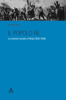 """Michele Toss, """"Il popolo re. La canzone sociale a Parigi (1830-1848)"""", Bologna, Clueb, 2014, 220 pp."""