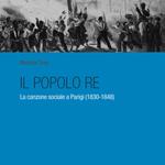 """Michele Toss, """"Il popolo re. La canzone sociale a Parigi (1830-1848)"""", Bologna, Clueb, 2014"""