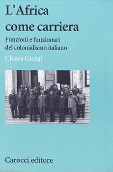 """Chiara Giorgi, """"L'Africa come carriera. Funzioni e funzionari del colonialismo italiano"""", Roma, Carocci, 2012, 222 pp."""