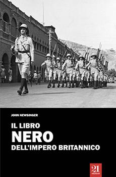 """John Newsinger, """"Il libro nero dell'Impero britannico"""", Palermo, 21 Editore, 2015, 387 pp."""
