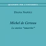 """Diana Napoli, """"Michel de Certeau. Lo storico """"smarrito"""""""", Brescia, Morcelliana, 2014"""